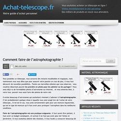 Comment faire de l'astrophotographie ? - Achat-telescope.fr
