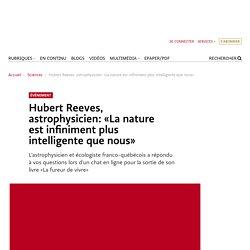 Hubert Reeves, astrophysicien: «La nature est infiniment plus intelligente qu...