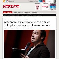 Alexandre Astier récompensé par les astrophysiciens pour l'Exoconférence