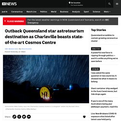 Outback Queensland star astrotourism destination as Charleville boasts state-of-the-art Cosmos Centre