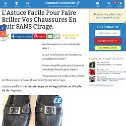 L'Astuce Facile Pour Faire Briller Vos Chaussures En Cuir SANS Cirage.