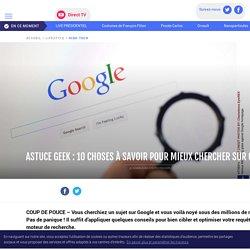 Astuce geek : 10 choses à savoir pour mieux chercher sur Google - LCI
