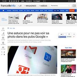 Une astuce pour ne pas voir sa photo dans les pubs Google +