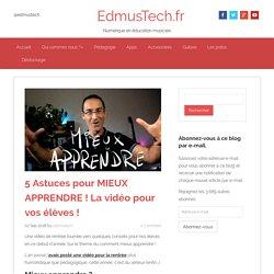 5 Astuces pour MIEUX APPRENDRE ! La vidéo pour vos élèves !