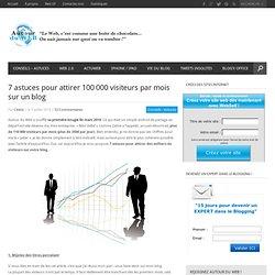 7 astuces pour attirer 100 000 visiteurs par mois sur un blog