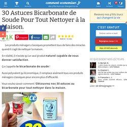 30 Astuces Bicarbonate de Soude Pour Tout Nettoyer à la Maison.