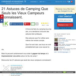 21 Astuces de Camping Que Seuls les Vieux Campeurs Connaissent.