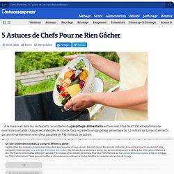 5 Astuces de Chefs Pour ne Rien Gâcher - Astuces Express