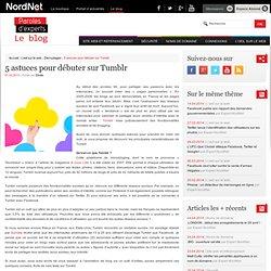 5 astuces pour commencer à utiliser TumblrLe blog de NordNet
