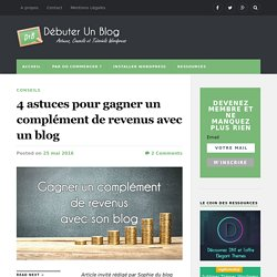 4 astuces pour gagner un complément de revenus avec un blog - Débuter Un Blog