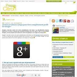 10 trucs et astuces sympa pour tirer complètement profit de Google+