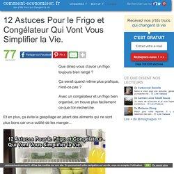 12 Astuces Pour le Frigo et Congélateur Qui Vont Vous Simplifier la Vie.