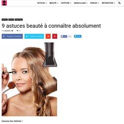 9 astuces beauté à connaître absolument