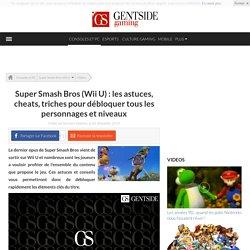 Super Smash Bros (Wii U) : les astuces, cheats, triches pour débloquer tous les personnages et niveaux