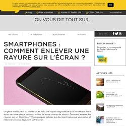Astuces pour effacer les rayures d'un écran de smartphone – La Poste Mobile
