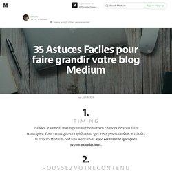 35 astuces faciles pour faire grandir votre blog Medium — Officielle France