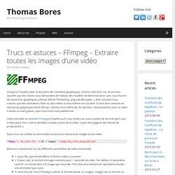 Trucs et astuces – FFmpeg – Extraire toutes les images d'une vidéo