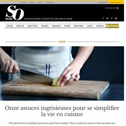 Onze astuces ingénieuses pour se simplifier la vie en cuisine