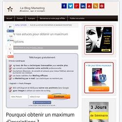 Plus de 100 astuces pour obtenir un maximum d'inscriptions : blog marketing