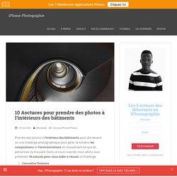 10 Astuces pour des photos d'interieur des batiments