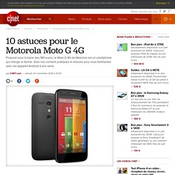 10 astuces pour le Motorola Moto G 4G -