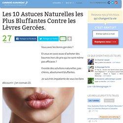 Les 10 Astuces Naturelles les Plus Bluffantes Contre les Lèvres Gercées.