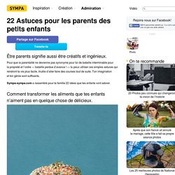 22Astuces pour les parents des petits enfants