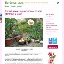 """Trucs et astuces """"écono-écolo"""" pour les plantes et le jardin"""