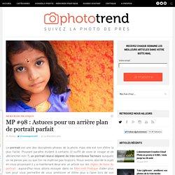 MP #98 : Astuces pour un arrière plan de portrait parfait