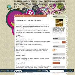 Trucs et astuces : produits de beauté - La recette du bonheur : trucs et astuces d'Amalia Harmonie