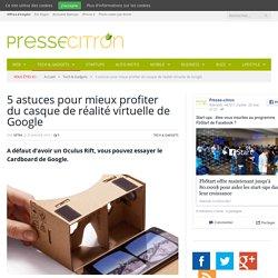5 astuces pour mieux profiter de votre Google Cardboard