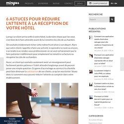 6 astuces pour réduire l'attente à la réception de votre hôtel - Mingus