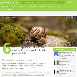 6 astuces pour rendre votre smartphone sous Android plus rapide