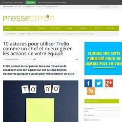 10 astuces pour utiliser Trello comme un chef et mieux gérer les actions de votre équipe