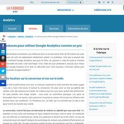 6 astuces pour utiliser Google Analytics comme un Pro