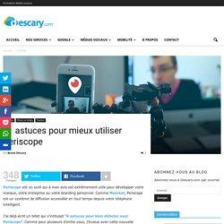 11 astuces pour mieux utiliser PeriscopeDescary.com - médias sociaux, mobilité et cloud