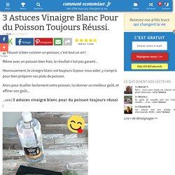 3 Astuces Vinaigre Blanc Pour du Poisson Toujours Réussi.
