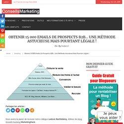 Obtenir 15 000 emails de prospects B2B... une méthode astucieuse mais pourtant légale !ConseilsMarketing.fr
