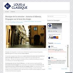 Musique de la semaine : Asturias d'Albeniz, l'Espagne sur le bout des doigts