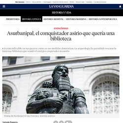 Asurbanipal, el conquistador asirio que quería una biblioteca