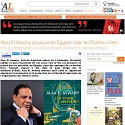 Alaa El Aswany, poursuivi en Égypte, saisit les Nations Unies
