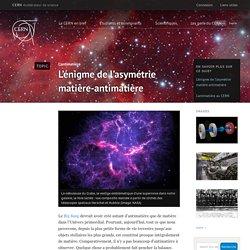L'énigme de l'asymétrie matière-antimatière
