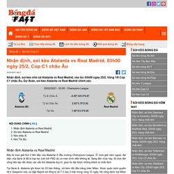 Nhận định, soi kèo Atalanta vs Real Madrid, 03h00 ngày 25/2, Cúp C1 châu Âu