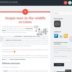 Ataque man-in-the-middle en Linux « Informático de Guardia