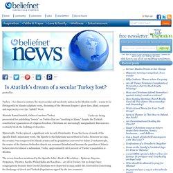 Is Atatürk's dream of a secular Turkey lost? - Beliefnet News
