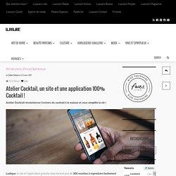 Atelier Cocktail, un site et une application 100% Cocktail !