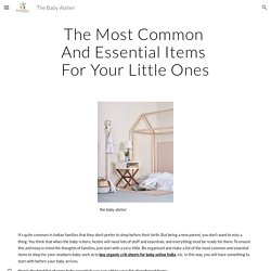 The Baby Atelier - The Most Common And Essential Items For Your Little Ones