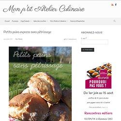 Mon p'tit Atelier Culinaire – Petits pains express sans pétrissage