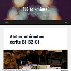 Atelier intéraction écrite B1-B2-C1 – FLE toi-même!