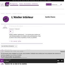L'Atelier intérieur : podcast et réécoute sur France Culture